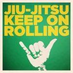 Jiu Jitsu Keep on Rolling