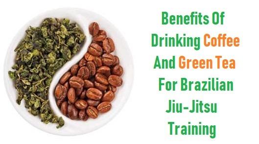 Benefits Of Drinking Coffee And Green Tea For Jiu-Jitsu Training