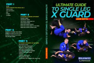 Ultimate Guide To The Single Leg X Guard by John Gutta